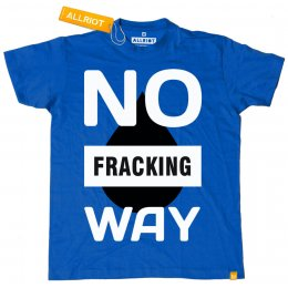 All Riot No Fracking Way Political T-shirt